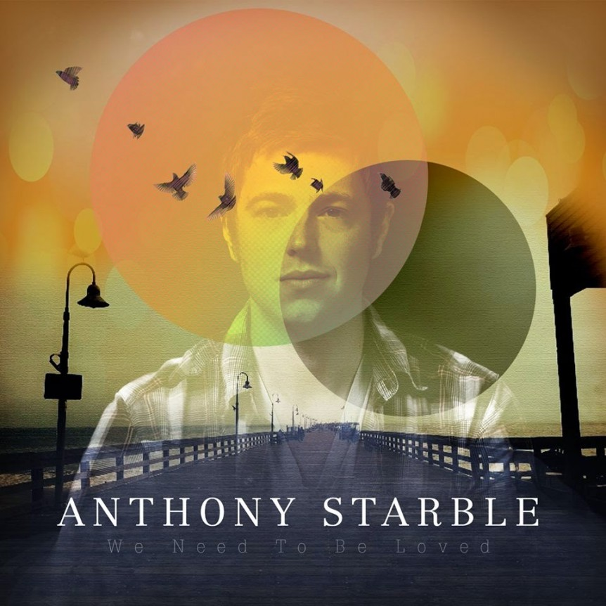 anthony starble we need to be loved